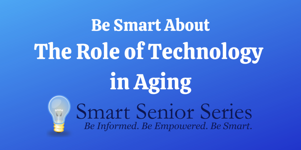 Be Smart About the Role of Technology in Aging